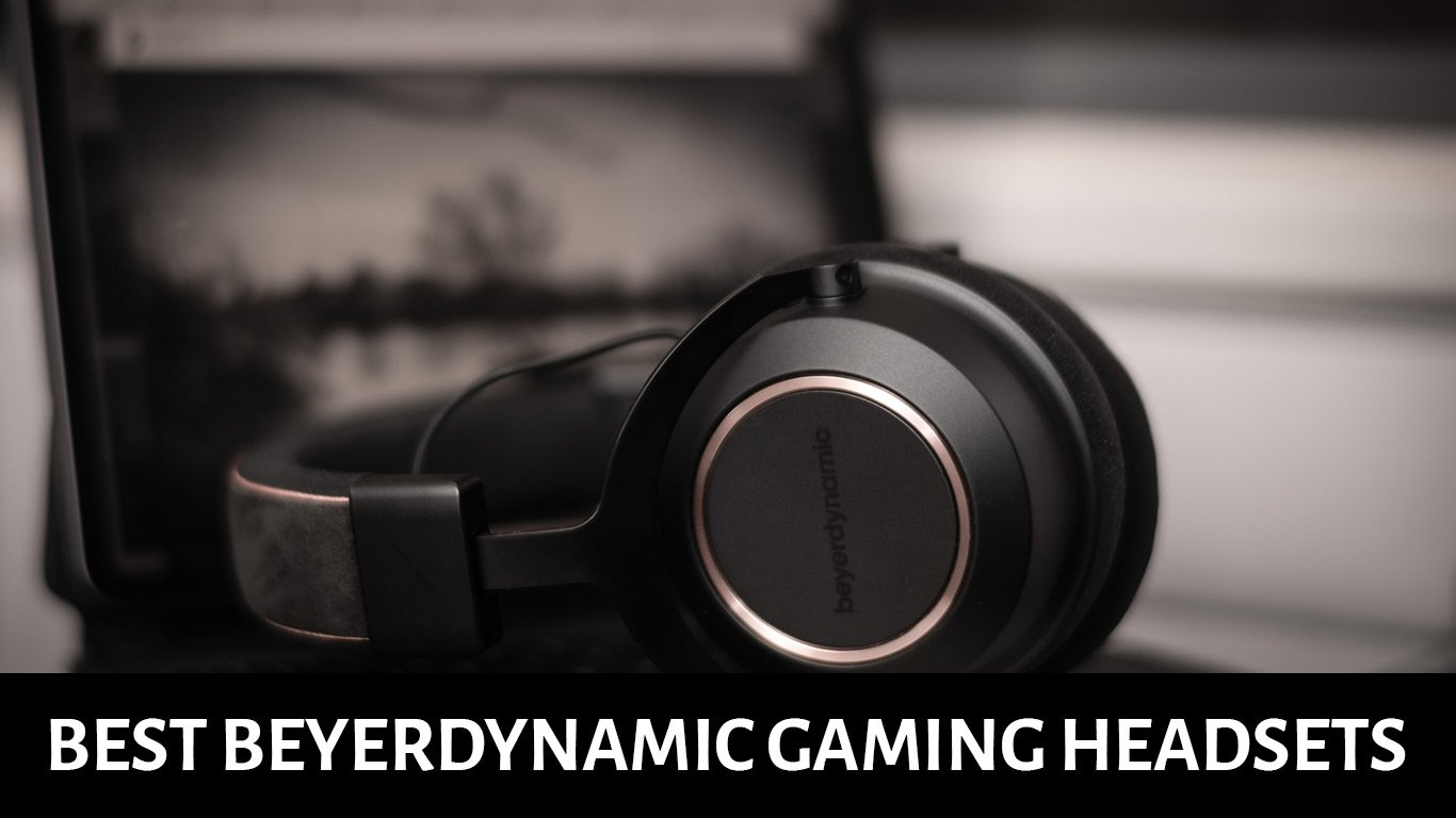 Best Beyerdynamic Headphones for Gaming: Reviews & Compared