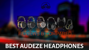 The Best Audeze Headphones Review: Compared & Guides | An Audiophile Dream