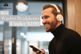 Top 10 Best Bluetooth Headphones Under $100: The Budget-Picks